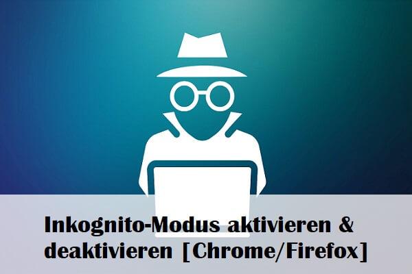 Inkognito-Modus aktivieren & deaktivieren [Chrome/Firefox]