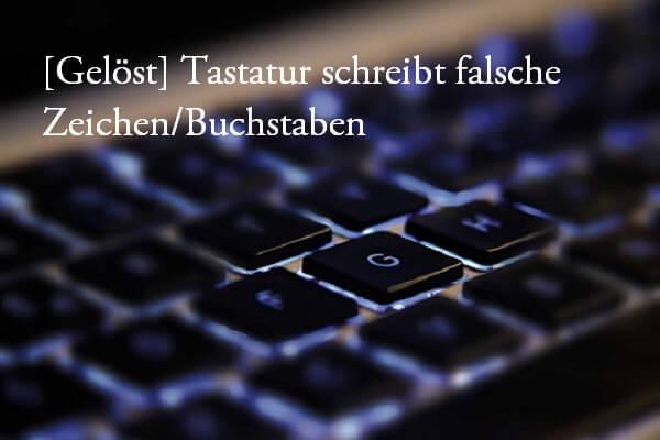 Tastatur Schreibt Falsche Zeichen